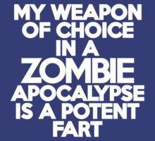 My weapon of choice in a Zombie Apocalypse is a potent fart by onebaretree