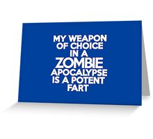 My weapon of choice in a Zombie Apocalypse is a potent fart Greeting Card