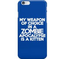 My weapon of choice in a Zombie Apocalypse is a kitten iPhone Case/Skin