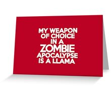 My weapon of choice in a Zombie Apocalypse is a llama Greeting Card