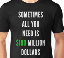 100 Million Dollars Unisex T-Shirt