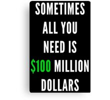 100 Million Dollars Canvas Print