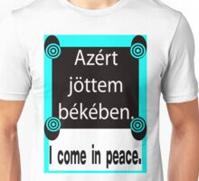 HUNGARIAN:  I COME IN PEACE Unisex T-Shirt
