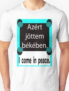 HUNGARIAN:  I COME IN PEACE T-Shirt
