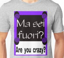 ITALIAN:  ARE YOU CRAZY? Unisex T-Shirt