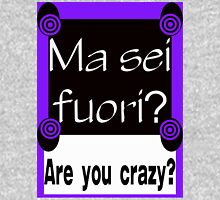 ITALIAN:  ARE YOU CRAZY? T-Shirt
