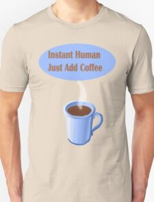 Instant Human...Just Add Coffee T-Shirt