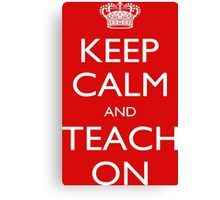 Keep Calm And Teach On - Tshirts, Mobile Covers and Posters Canvas Print