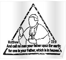 MATTHEW 23:9  CALL NO MAN YOUR FATHER Poster