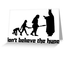 Don't believe the hype! 2 Greeting Card