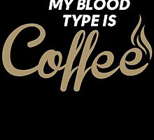 I'LL HAVE YOU KNOW MY BLOOD TYPE IS COFFEE by birthdaytees