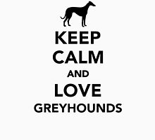 Keep calm and love Greyhounds Unisex T-Shirt