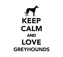Keep calm and love Greyhounds Photographic Print