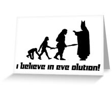 I believe in Eve olution! Greeting Card