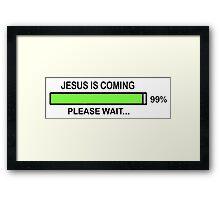 JESUS IS COMING - PLEASE WAIT Framed Print