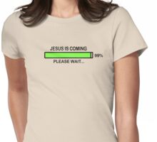 JESUS IS COMING - PLEASE WAIT Womens Fitted T-Shirt
