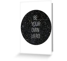 Be your own hero. Greeting Card
