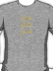 Whatever Will Be, Will Be (Gold Ink) T-Shirt