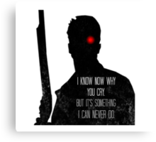 Terminator - I Know Now Why You Cry... Canvas Print