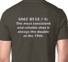 Golf Rule # 6: The most consistent and reliable shot is always the double  Unisex T-Shirt