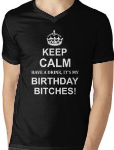KEEP CALM HAVE DRİNK IT'S MY BIRTHDAY BITCHES Mens V-Neck T-Shirt