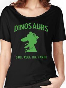Dinosaurs Still Rule The Earth Women's Relaxed Fit T-Shirt