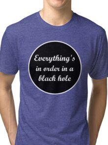 Order In A Black Hole Tri-blend T-Shirt