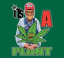 Its a plant Unisex T-Shirt