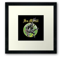 So Metal Framed Print