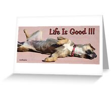 Life Is Good... Greeting Card