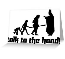 Talk to the hand! Greeting Card