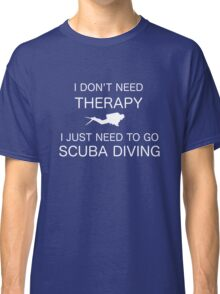 I Don't Need Therapy Classic T-Shirt