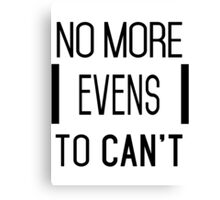 No More Evens to Can't Canvas Print