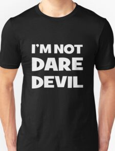 I'M NOT DARE DEVIL T-Shirt