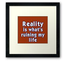 Reality is what's ruining my life Framed Print