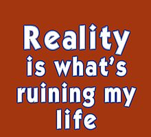 Reality is what's ruining my life Photographic Print
