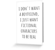 I don't want a boyfriend, I just want fictional characters to be real (black) Greeting Card