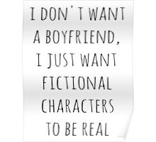 I don't want a boyfriend, I just want fictional characters to be real (black) Poster