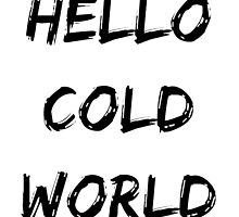 Hello Cold World by bennettart