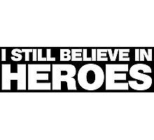 I Still Believe in Heroes Photographic Print