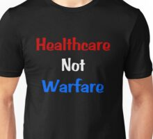 Healthcare Not Warfare Unisex T-Shirt