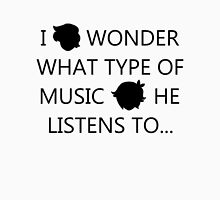 I Wonder What Type of Music He Listens To... Unisex T-Shirt