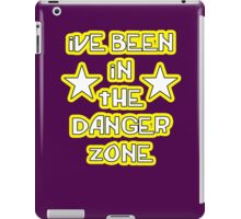 """ive been in the danger zone"" iPad Case/Skin"