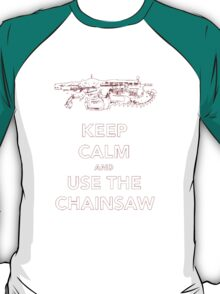 Keep Calm And Use The Chainsaw T-Shirt