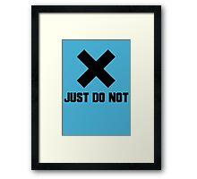 JUST DO NOT Framed Print