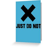 JUST DO NOT Greeting Card