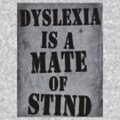 Dyslexia Is A Mate of Stind by DementedFerret