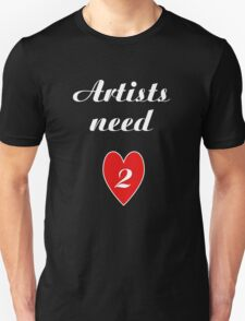 Artists Need Love T-Shirt