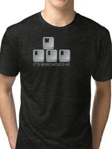 WASD It's What Moves Me - Gamer T Shirt Tri-blend T-Shirt