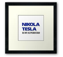 Nikola Tesla Is My Superhero Framed Print